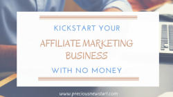 How to kickstart your affiliate marketing business with no money