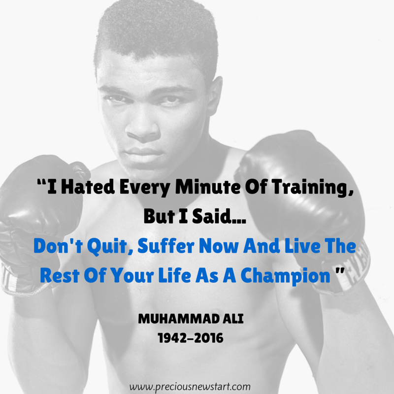 i hated every minute of training but i said, don't wait, suffer now and live the rest of your life as a champion